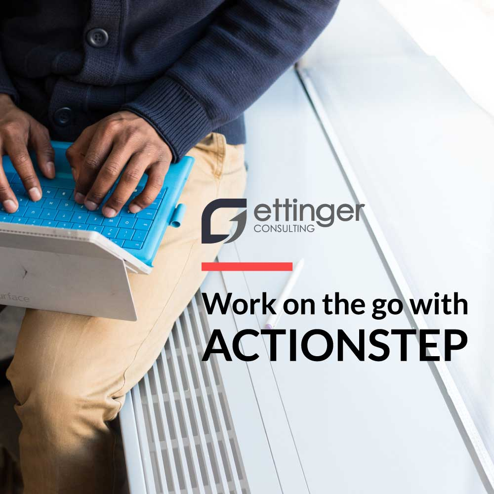Work on the Go - Blog Post - Actionstep, Ettinger Consulting, TimeMatter, Legal Software, Workflow, Law Firm, John Rehbein, Beth Etthinger